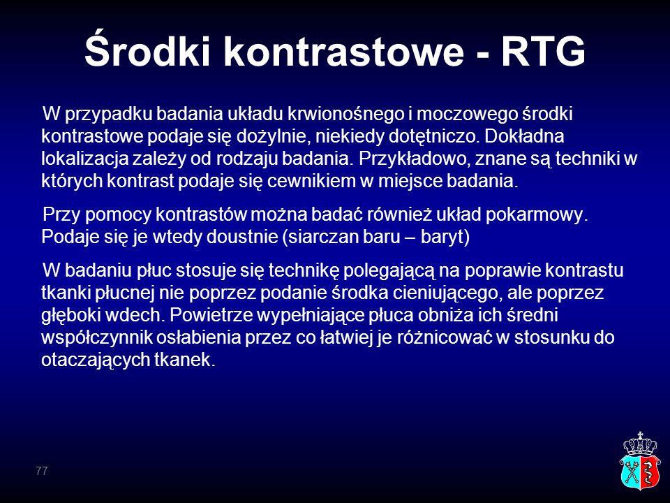 Środki kontrastowe - RTG W przypadku badania układu krwionośnego i moczowego środki kontrastowe podaje się dożylnie, niekiedy dotętniczo. Dokładna lok