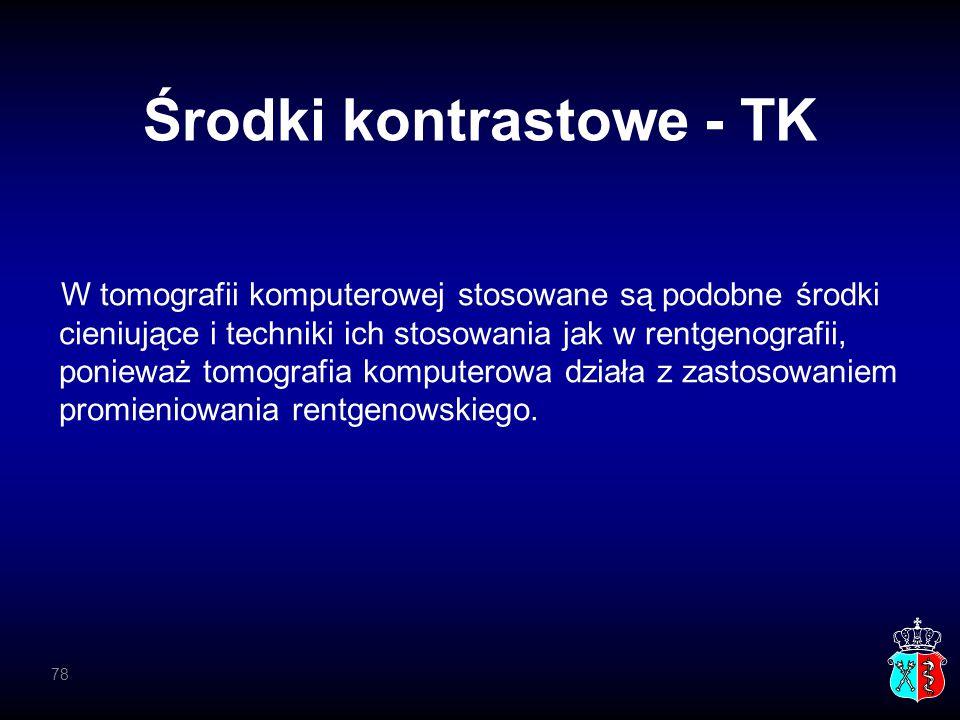 Środki kontrastowe - TK W tomografii komputerowej stosowane są podobne środki cieniujące i techniki ich stosowania jak w rentgenografii, ponieważ tomo