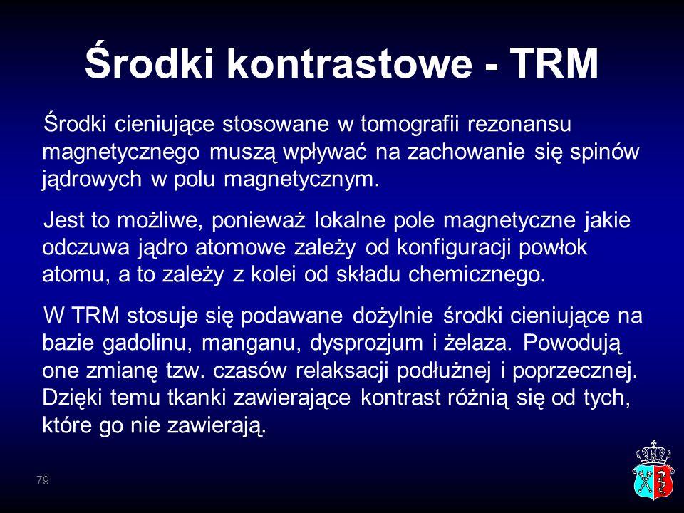 Środki kontrastowe - TRM Środki cieniujące stosowane w tomografii rezonansu magnetycznego muszą wpływać na zachowanie się spinów jądrowych w polu magn