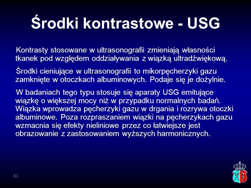 Środki kontrastowe - USG Kontrasty stosowane w ultrasonografii zmieniają własności tkanek pod względem oddziaływania z wiązką ultradźwiękową. Środki c