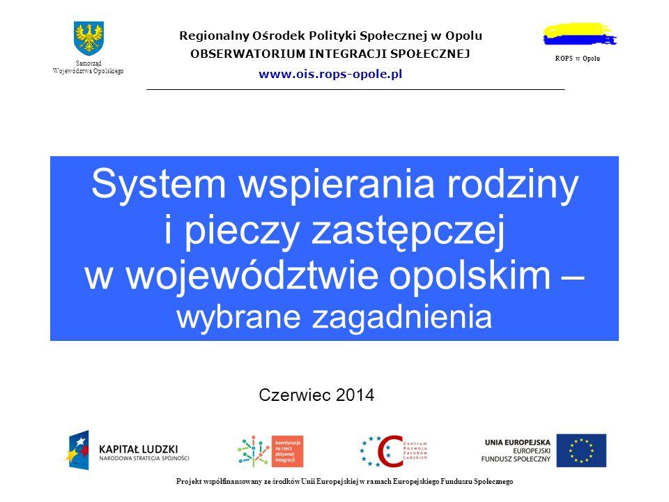 System wspierania rodziny i pieczy zastępczej w województwie opolskim – wybrane zagadnienia Regionalny Ośrodek Polityki Społecznej w Opolu OBSERWATORI