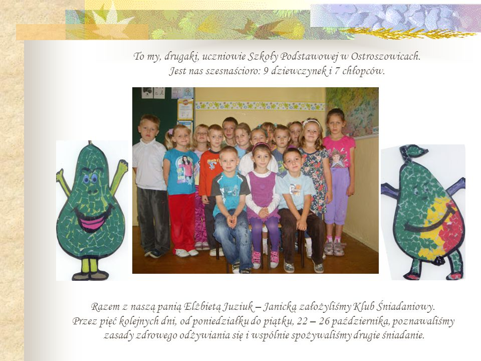 To my, drugaki, uczniowie Szkoły Podstawowej w Ostroszowicach.