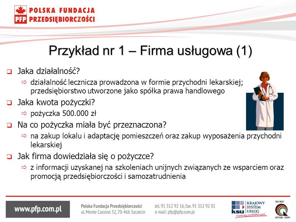 Przykład nr 1 – Firma usługowa (1)  Jaka działalność?  działalność lecznicza prowadzona w formie przychodni lekarskiej; przedsiębiorstwo utworzone j