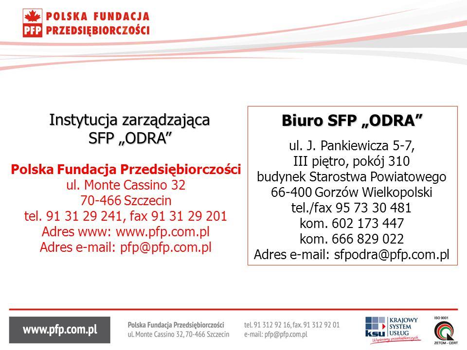 Polska Fundacja Przedsiębiorczości ul. Monte Cassino 32 70-466 Szczecin tel. 91 31 29 241, fax 91 31 29 201 Adres www: www.pfp.com.pl Adres e-mail: pf