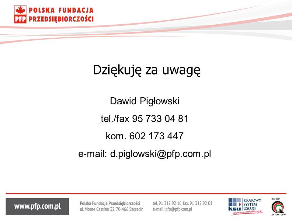 Dziękuję za uwagę Dawid Pigłowski tel./fax 95 733 04 81 kom. 602 173 447 e-mail: d.piglowski@pfp.com.pl