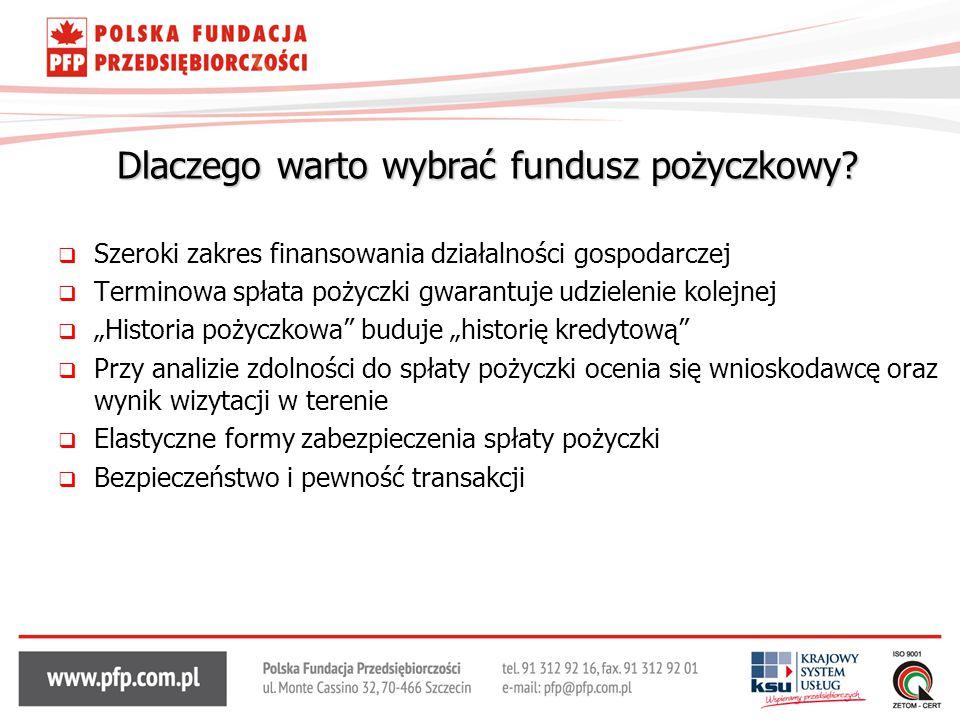 Dlaczego warto wybrać fundusz pożyczkowy?  Szeroki zakres finansowania działalności gospodarczej  Terminowa spłata pożyczki gwarantuje udzielenie ko