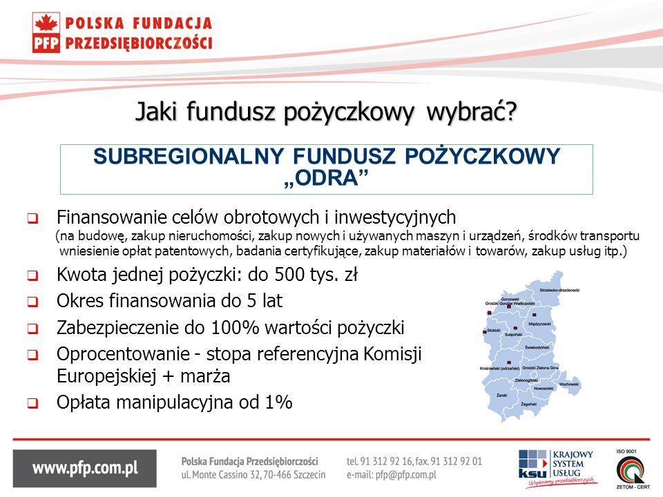 """Jaki fundusz pożyczkowy wybrać? SUBREGIONALNY FUNDUSZ POŻYCZKOWY """"ODRA""""  Finansowanie celów obrotowych i inwestycyjnych (na budowę, zakup nieruchomoś"""