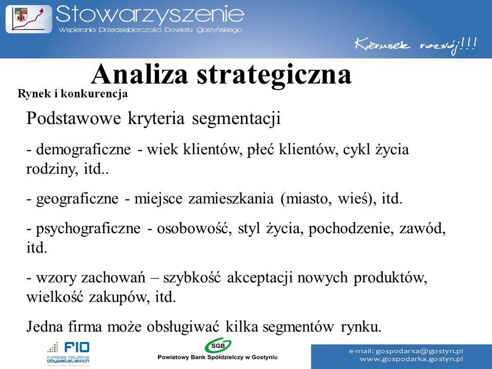 Analiza strategiczna Podstawowe kryteria segmentacji - demograficzne - wiek klientów, płeć klientów, cykl życia rodziny, itd.. - geograficzne - miejsc