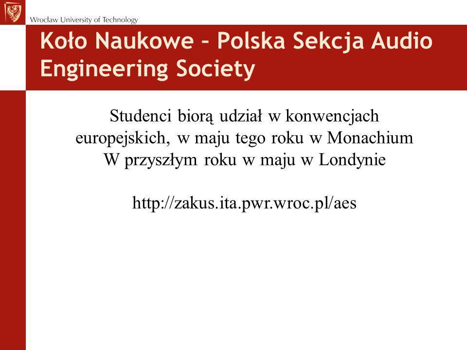 Koło Naukowe – Polska Sekcja Audio Engineering Society Studenci biorą udział w konwencjach europejskich, w maju tego roku w Monachium W przyszłym roku