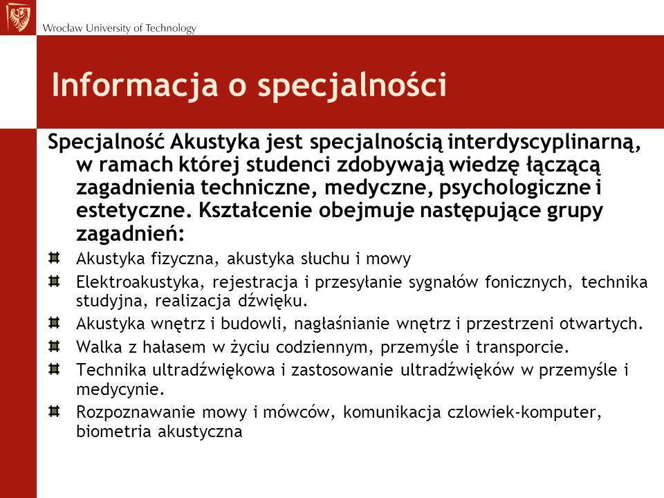 Informacja o specjalności Specjalność Akustyka jest specjalnością interdyscyplinarną, w ramach której studenci zdobywają wiedzę łączącą zagadnienia te