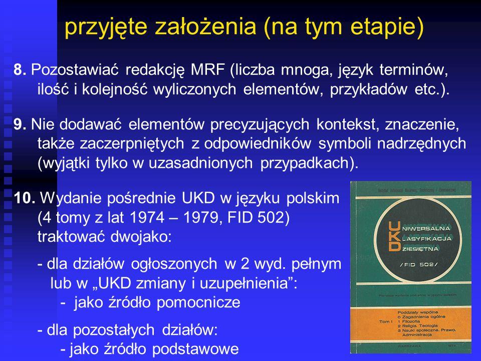 przyjęte założenia (na tym etapie) 8. Pozostawiać redakcję MRF (liczba mnoga, język terminów, ilość i kolejność wyliczonych elementów, przykładów etc.