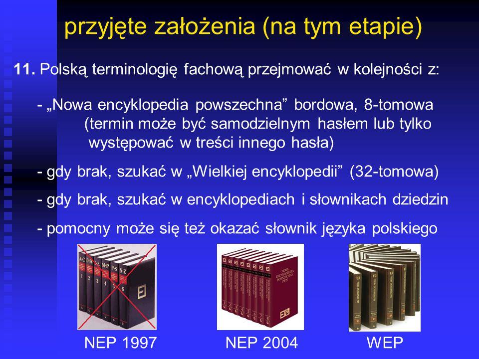 """przyjęte założenia (na tym etapie) 11. Polską terminologię fachową przejmować w kolejności z: - """"Nowa encyklopedia powszechna"""" bordowa, 8-tomowa (term"""