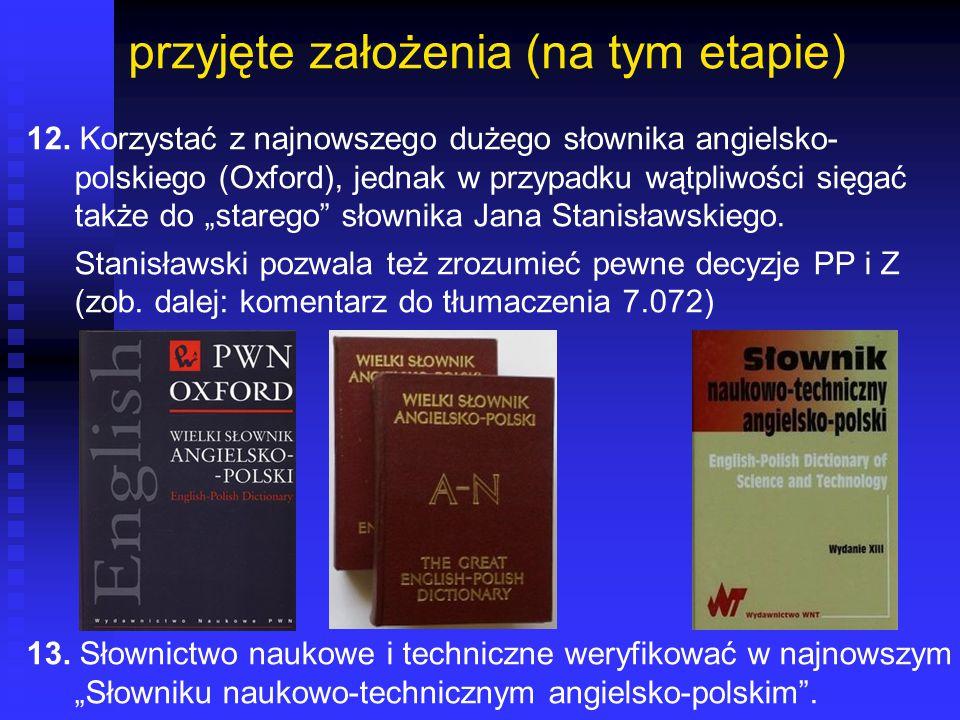 przyjęte założenia (na tym etapie) 12. Korzystać z najnowszego dużego słownika angielsko- polskiego (Oxford), jednak w przypadku wątpliwości sięgać ta