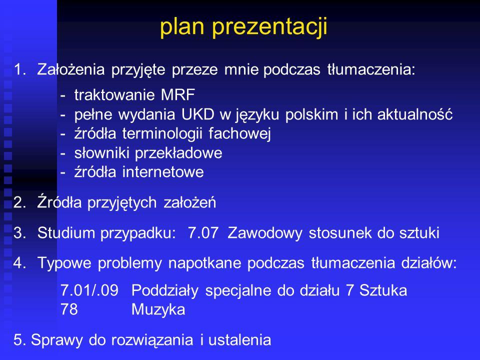 plan prezentacji 1. Założenia przyjęte przeze mnie podczas tłumaczenia: - traktowanie MRF - pełne wydania UKD w języku polskim i ich aktualność - źród