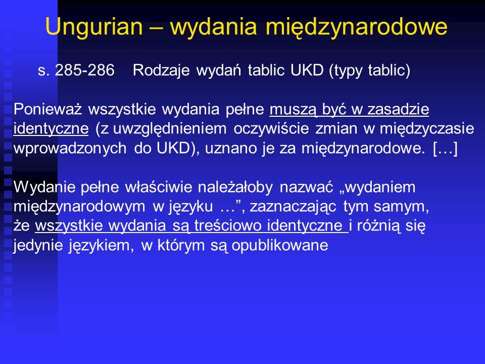 Ungurian – wydania międzynarodowe s. 285-286Rodzaje wydań tablic UKD (typy tablic) Ponieważ wszystkie wydania pełne muszą być w zasadzie identyczne (z