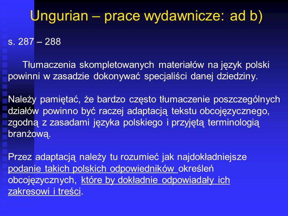 Ungurian – prace wydawnicze: ad b) s. 287 – 288 Tłumaczenia skompletowanych materiałów na język polski powinni w zasadzie dokonywać specjaliści danej