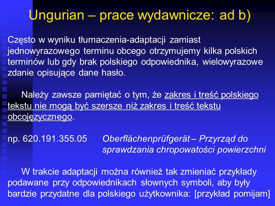 Ungurian – prace wydawnicze: ad b) Często w wyniku tłumaczenia-adaptacji zamiast jednowyrazowego terminu obcego otrzymujemy kilka polskich terminów lu