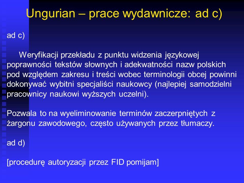 Ungurian – prace wydawnicze: ad c) ad c) Weryfikacji przekładu z punktu widzenia językowej poprawności tekstów słownych i adekwatności nazw polskich p