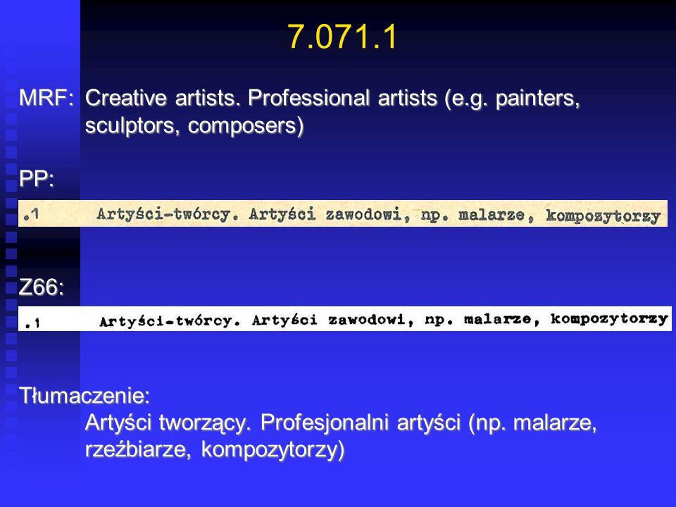 7.071.1 MRF:Creative artists. Professional artists (e.g. painters, sculptors, composers) PP:Z66:Tłumaczenie: Artyści tworzący. Profesjonalni artyści (