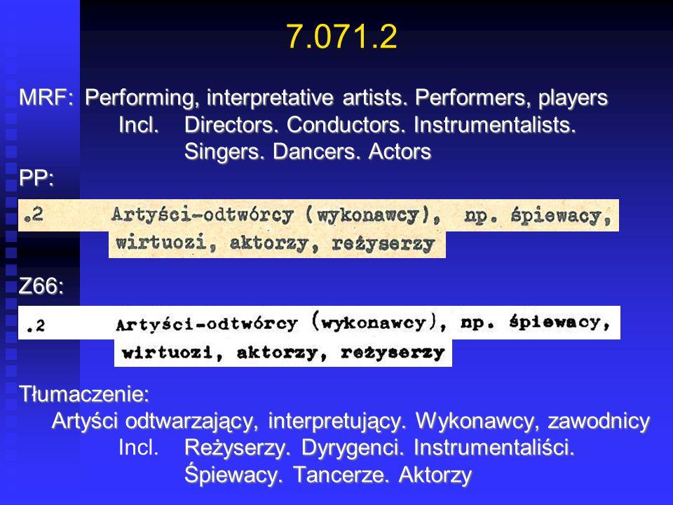 7.071.2 MRF:Performing, interpretative artists. Performers, players Incl.Directors. Conductors. Instrumentalists. Singers. Dancers. Actors Incl.Direct