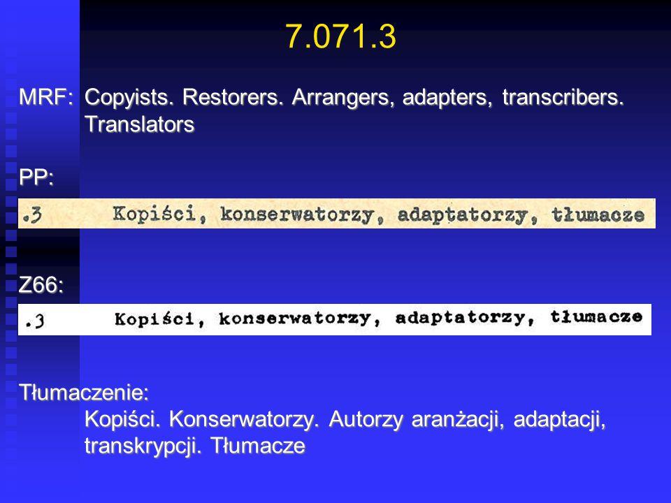 7.071.3 MRF:Copyists. Restorers. Arrangers, adapters, transcribers. Translators PP:Z66:Tłumaczenie: Kopiści. Konserwatorzy. Autorzy aranżacji, adaptac