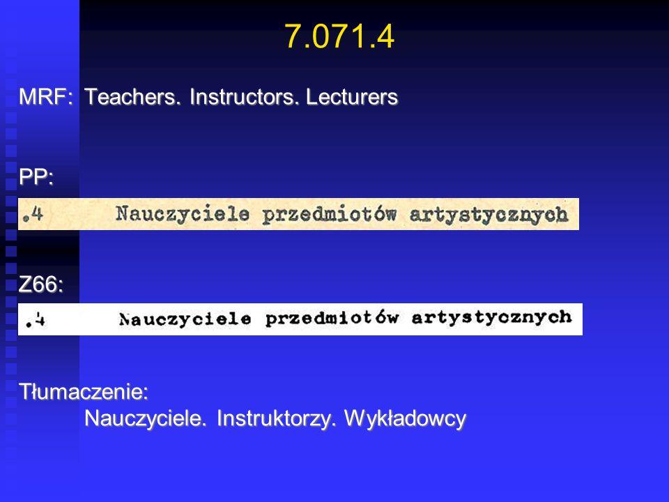 7.071.4 MRF:Teachers. Instructors. Lecturers PP:Z66:Tłumaczenie: Nauczyciele. Instruktorzy. Wykładowcy