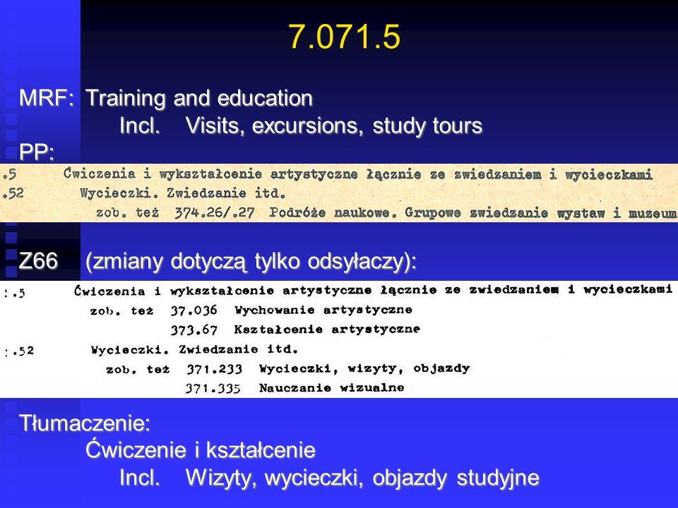 7.071.5 MRF:Training and education Incl.Visits, excursions, study tours Incl.Visits, excursions, study toursPP: Z66(zmiany dotyczą tylko odsyłaczy): T