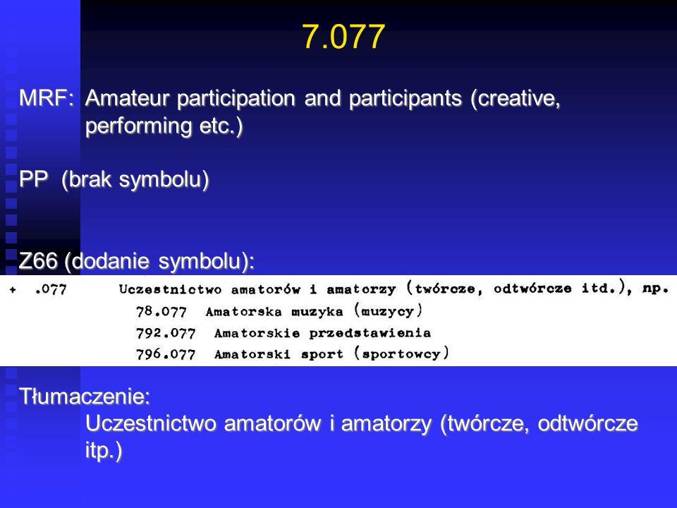 7.077 MRF:Amateur participation and participants (creative, performing etc.) PP (brak symbolu) Z66 (dodanie symbolu): Tłumaczenie: Uczestnictwo amator