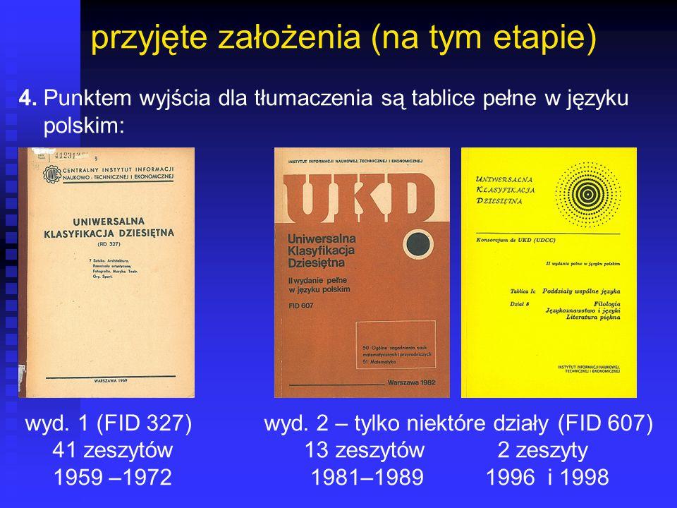 przyjęte założenia (na tym etapie) 4. Punktem wyjścia dla tłumaczenia są tablice pełne w języku polskim: wyd. 1 (FID 327) wyd. 2 – tylko niektóre dzia