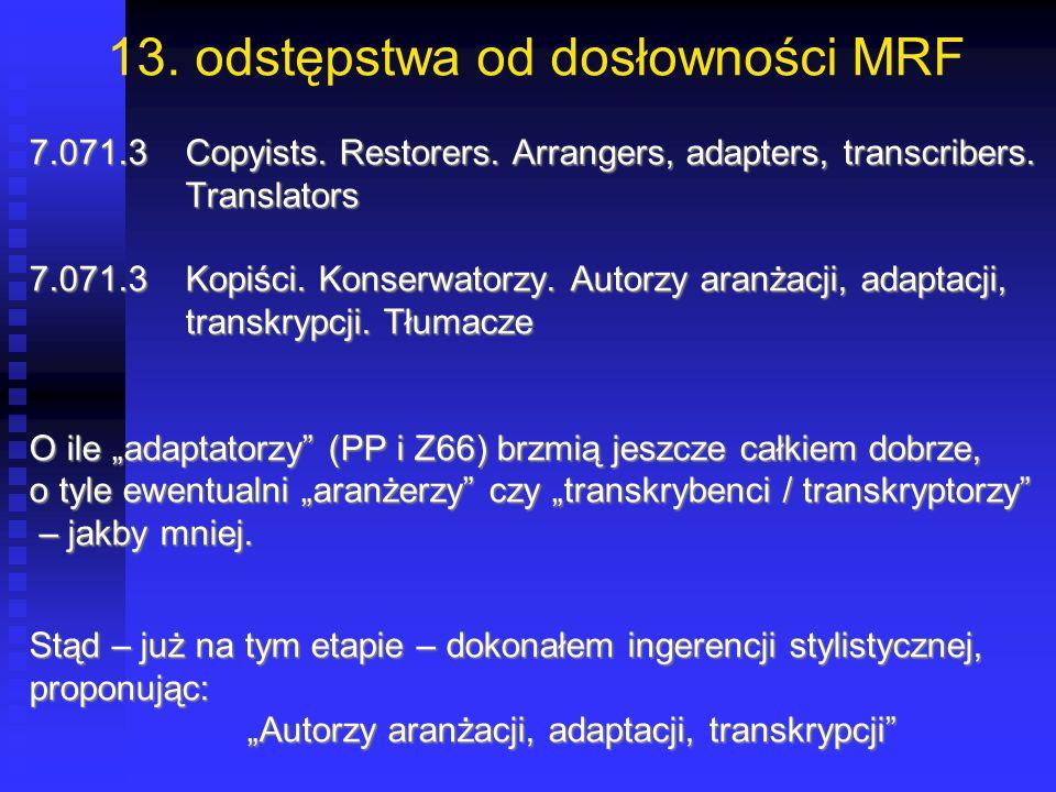 13. odstępstwa od dosłowności MRF 7.071.3Copyists. Restorers. Arrangers, adapters, transcribers. Translators Translators 7.071.3Kopiści. Konserwatorzy