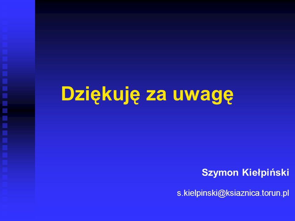 Dziękuję za uwagę Szymon Kiełpiński s.kielpinski@ksiaznica.torun.pl
