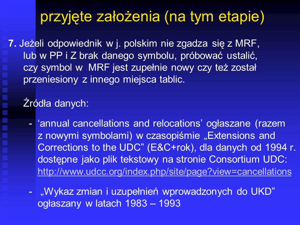 przyjęte założenia (na tym etapie) 7. Jeżeli odpowiednik w j. polskim nie zgadza się z MRF, lub w PP i Z brak danego symbolu, próbować ustalić, czy sy