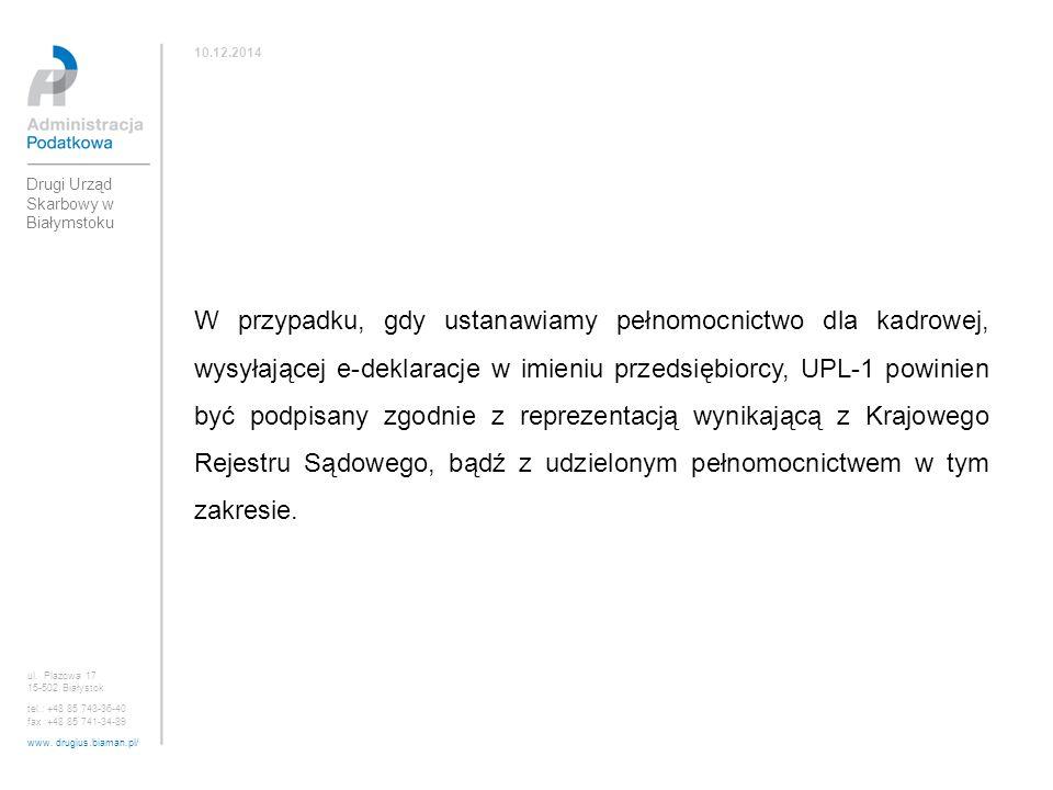 ul. Plażowa 17 15-502 Białystok tel.: +48 85 743-36-40 fax :+48 85 741-34-89 www. drugius.biaman.pl/ 10.12.2014 Drugi Urząd Skarbowy w Białymstoku W p