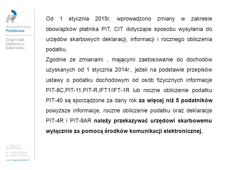 ul. Plażowa 17 15-502 Białystok tel.: +48 85 743-36-40 fax :+48 85 741-34-89 www. drugius.biaman.pl/ Drugi Urząd Skarbowy w Białymstoku Od 1 stycznia