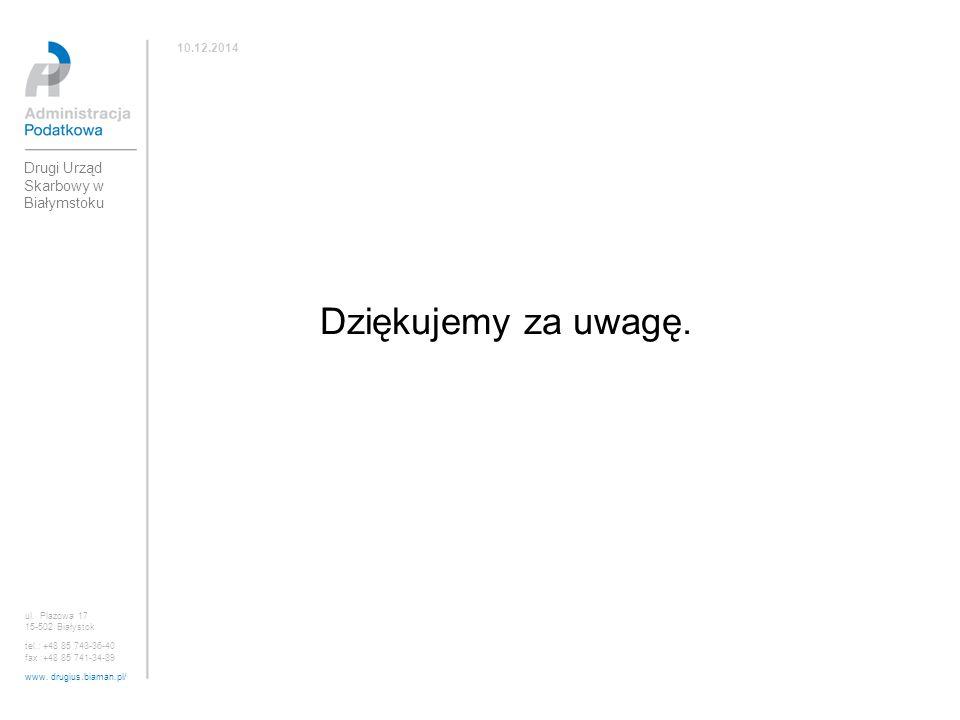 ul. Plażowa 17 15-502 Białystok tel.: +48 85 743-36-40 fax :+48 85 741-34-89 www. drugius.biaman.pl/ 10.12.2014 Drugi Urząd Skarbowy w Białymstoku Dzi