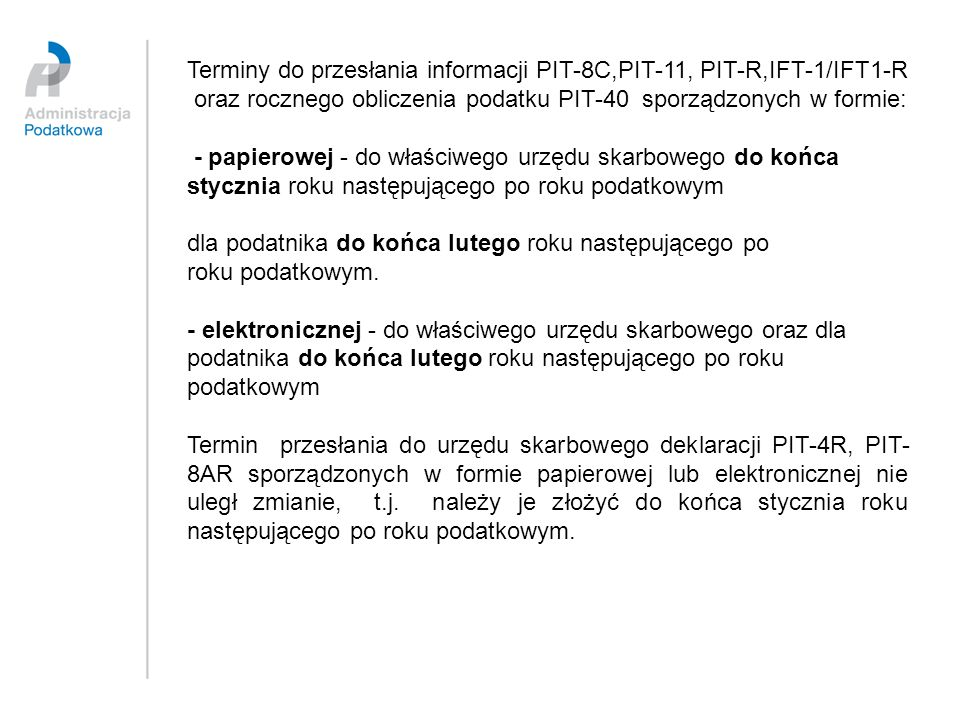 Terminy do przesłania informacji PIT-8C,PIT-11, PIT-R,IFT-1/IFT1-R oraz rocznego obliczenia podatku PIT-40 sporządzonych w formie: - papierowej - do w