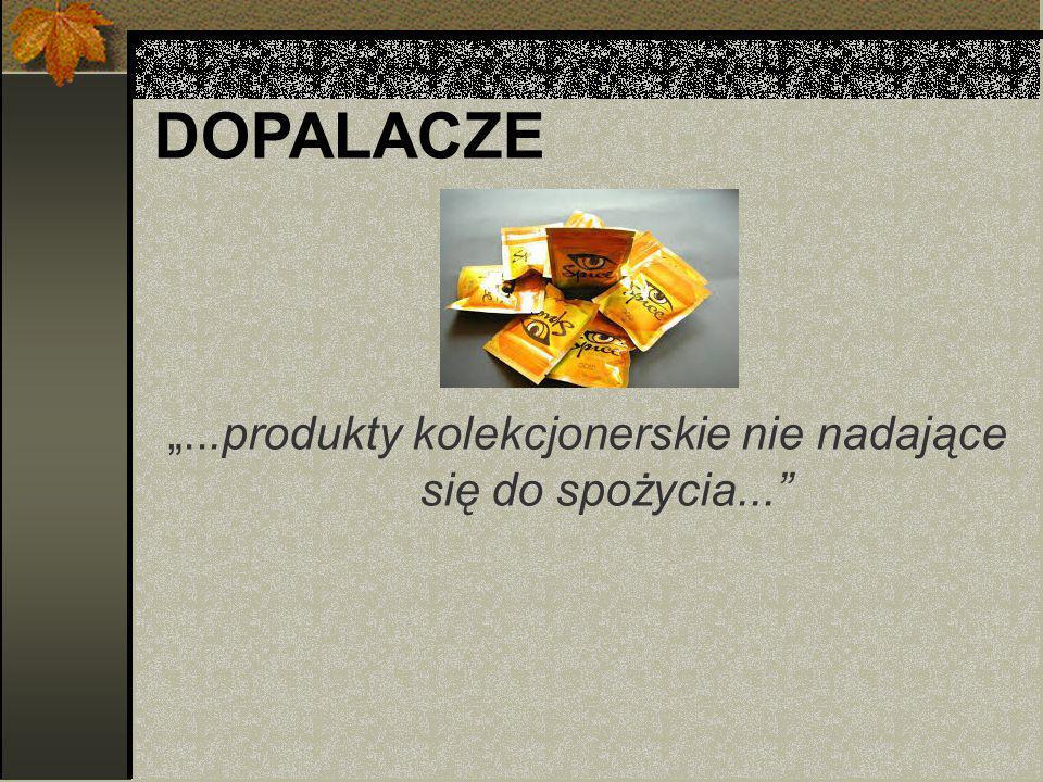 """DOPALACZE """"...produkty kolekcjonerskie nie nadające się do spożycia..."""