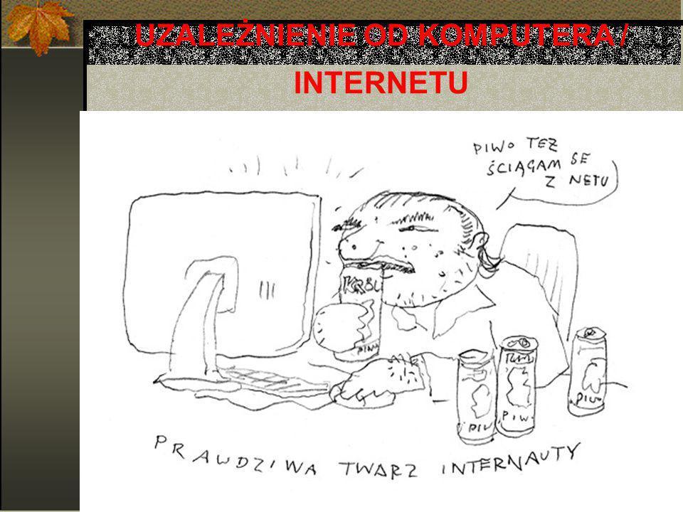 UZALEŻNIENIE OD KOMPUTERA / INTERNETU