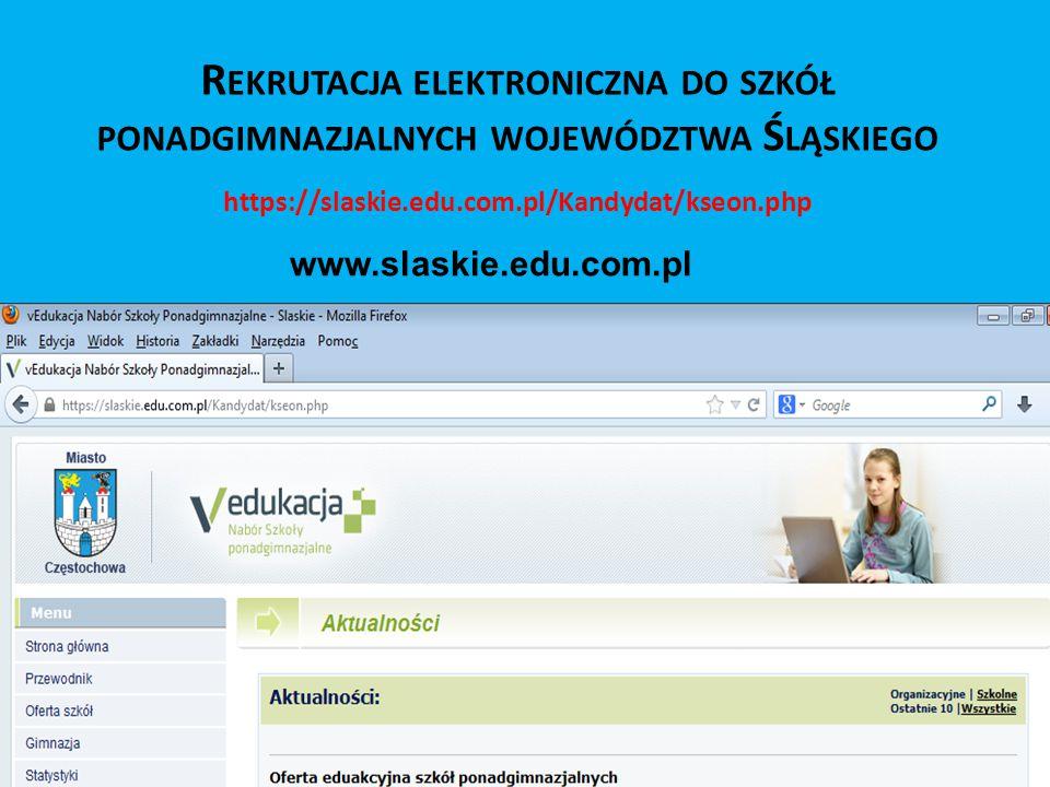 R EKRUTACJA ELEKTRONICZNA DO SZKÓŁ PONADGIMNAZJALNYCH WOJEWÓDZTWA Ś LĄSKIEGO https://slaskie.edu.com.pl/Kandydat/kseon.php www.slaskie.edu.com.pl