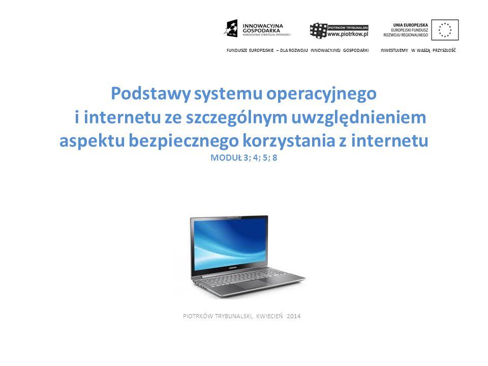 Podstawy systemu operacyjnego i internetu ze szczególnym uwzględnieniem aspektu bezpiecznego korzystania z internetu MODUŁ 3; 4; 5; 8 PIOTRKÓW TRYBUNA