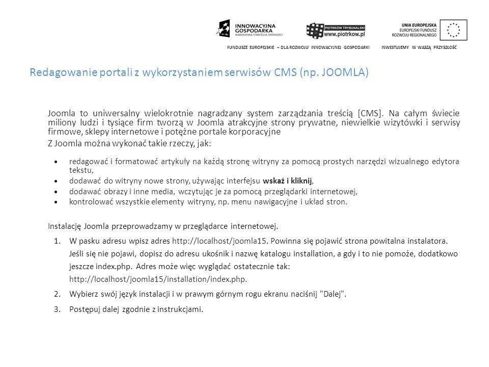 Redagowanie portali z wykorzystaniem serwisów CMS (np. JOOMLA) Joomla to uniwersalny wielokrotnie nagradzany system zarządzania treścią [CMS]. Na cały