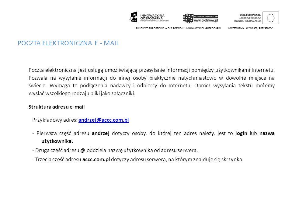 POCZTA ELEKTRONICZNA E - MAIL Poczta elektroniczna jest usługą umożliwiającą przesyłanie informacji pomiędzy użytkownikami Internetu. Pozwala na wysył