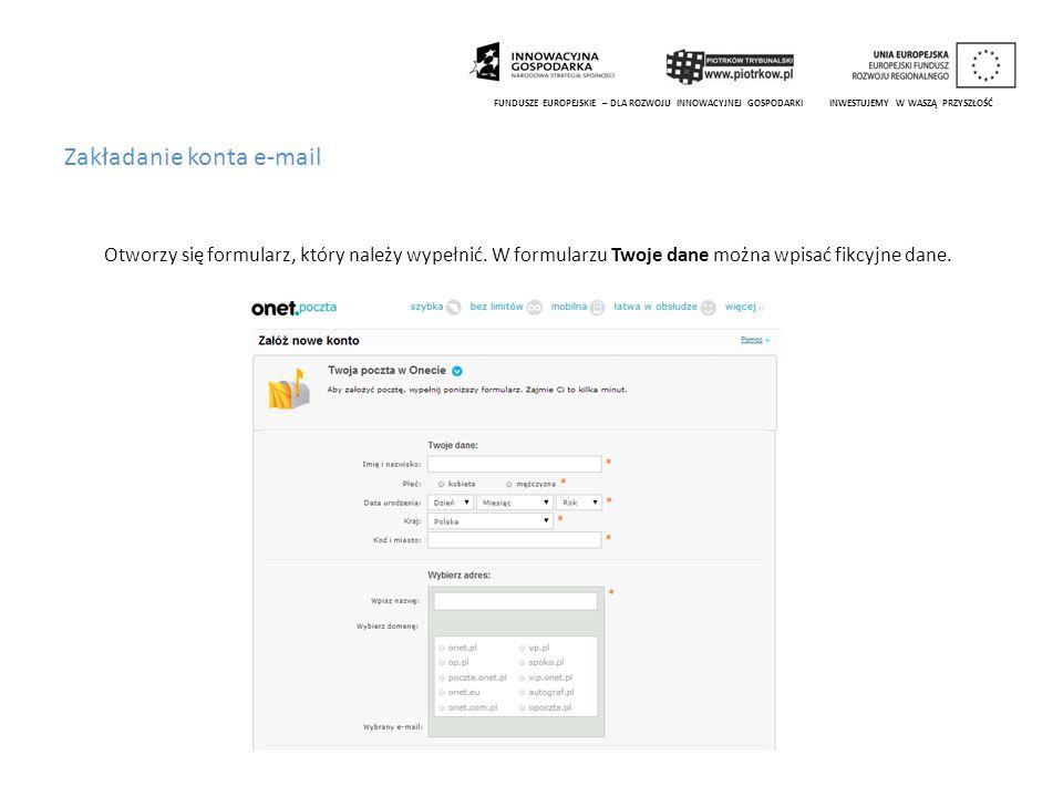 Zakładanie konta e-mail Otworzy się formularz, który należy wypełnić. W formularzu Twoje dane można wpisać fikcyjne dane. FUNDUSZE EUROPEJSKIE – DLA R