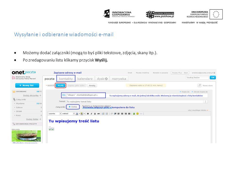 Wysyłanie i odbieranie wiadomości e-mail  Możemy dodać załączniki (mogą to byś pliki tekstowe, zdjęcia, skany itp.).  Po zredagowaniu listu klikamy
