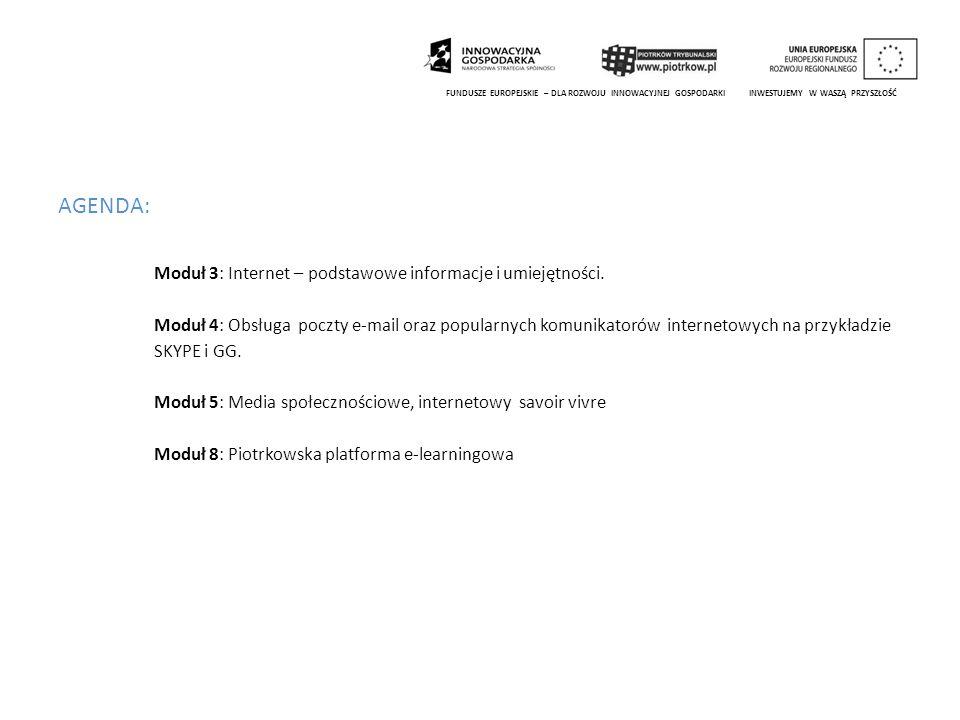 AGENDA: Moduł 3: Internet – podstawowe informacje i umiejętności. Moduł 4: Obsługa poczty e-mail oraz popularnych komunikatorów internetowych na przyk
