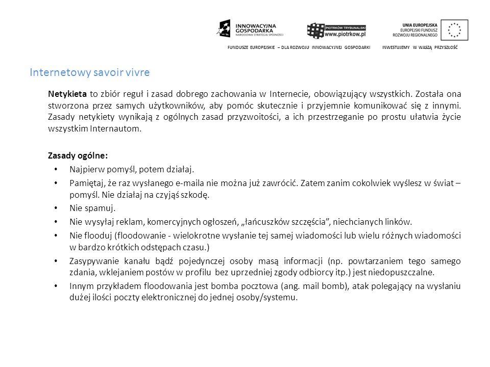 Internetowy savoir vivre Netykieta to zbiór reguł i zasad dobrego zachowania w Internecie, obowiązujący wszystkich. Została ona stworzona przez samych