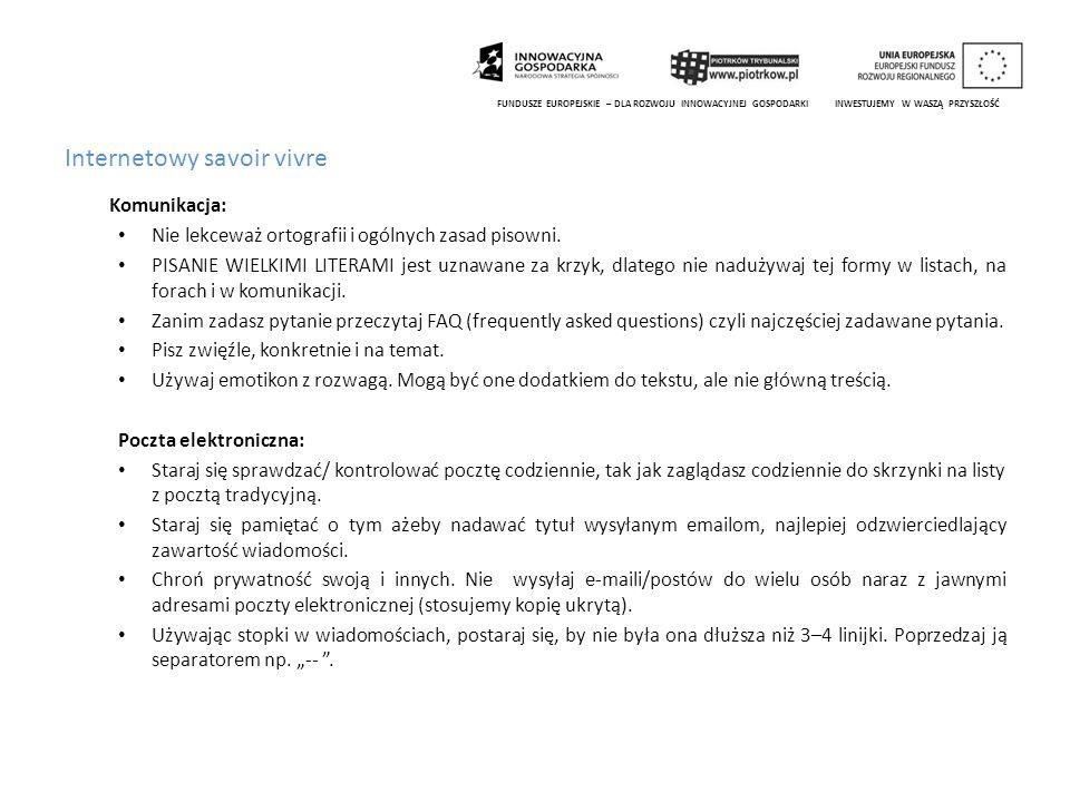 Internetowy savoir vivre Komunikacja: Nie lekceważ ortografii i ogólnych zasad pisowni. PISANIE WIELKIMI LITERAMI jest uznawane za krzyk, dlatego nie