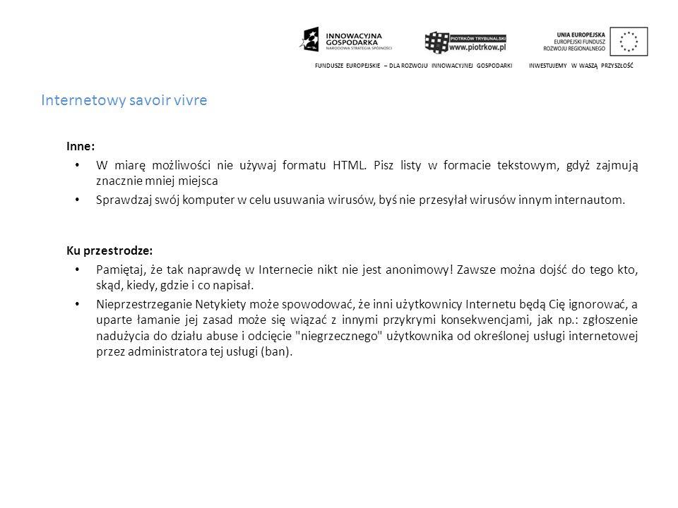 Internetowy savoir vivre Inne: W miarę możliwości nie używaj formatu HTML. Pisz listy w formacie tekstowym, gdyż zajmują znacznie mniej miejsca Sprawd