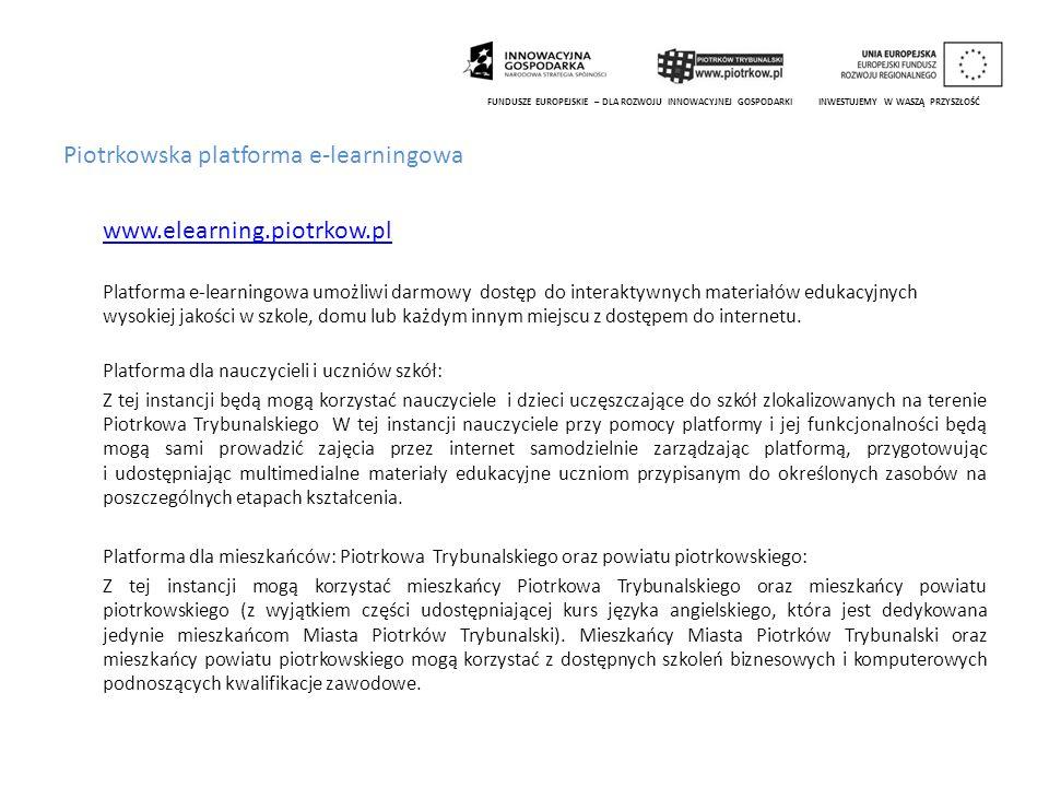Piotrkowska platforma e-learningowa www.elearning.piotrkow.pl Platforma e-learningowa umożliwi darmowy dostęp do interaktywnych materiałów edukacyjnyc