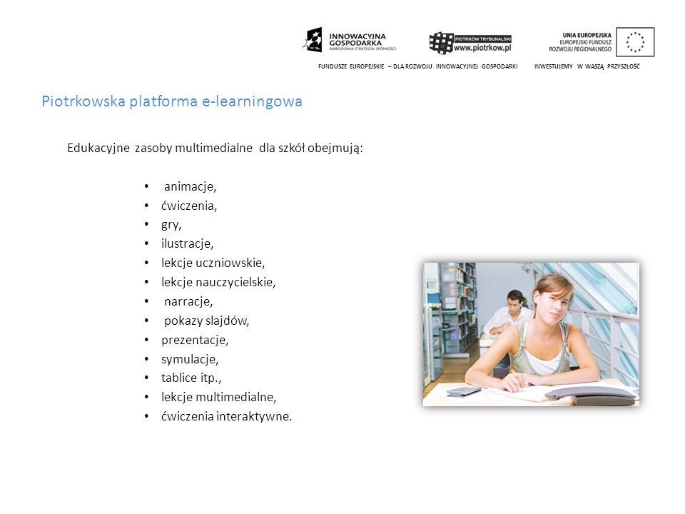 Piotrkowska platforma e-learningowa Edukacyjne zasoby multimedialne dla szkół obejmują: animacje, ćwiczenia, gry, ilustracje, lekcje uczniowskie, lekc